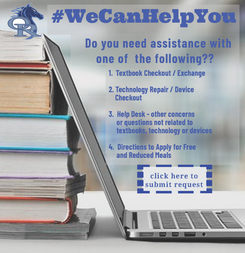We can help you. Do you need assistance with one of the following? 1. Textbook Checkout / Exchange 2. Technology Repair / Device Checkout 3. Help Desk – other concerns or questions not related to textbooks, technology or devices 4. Directions to Apply for Free and Reduced Meals. Click on the image to submit a request.